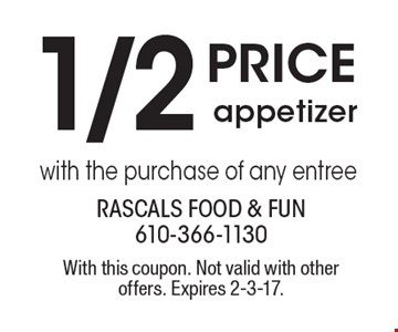 1/2 price appetizer with the purchase of any entree. With this coupon. Not valid with other offers. Expires 2-3-17.