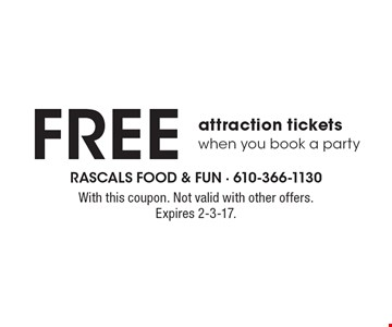 Free attraction tickets when you book a party. With this coupon. Not valid with other offers. Expires 2-3-17.