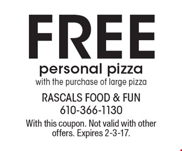 Free personal pizza with the purchase of large pizza. With this coupon. Not valid with other offers. Expires 2-3-17.