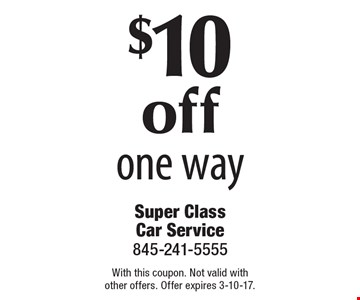 $10 off one way. With this coupon. Not valid with other offers. Offer expires 3-10-17.