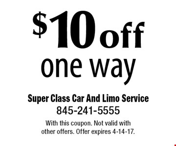 $10 off one way. With this coupon. Not valid with other offers. Offer expires 4-14-17.