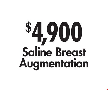 $4,900 Saline Breast Augmentation. See website for full details & restrictions. Card must be presented at consult. All promotions are for new consultations only and cannot be used with other offers. Expires 7-31-17.