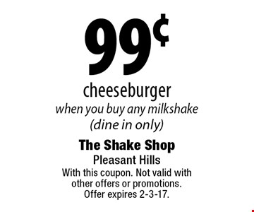 99¢ cheeseburger when you buy any milkshake(dine in only). With this coupon. Not valid with other offers or promotions. Offer expires 2-3-17.