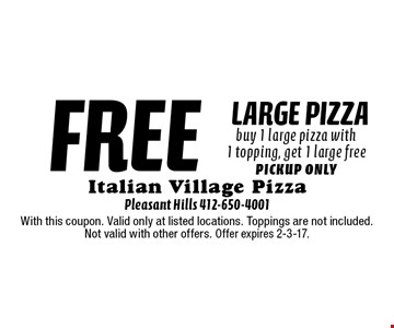 free large pizza buy 1 large pizza with 1 topping, get 1 large free pickup only. With this coupon. Valid only at listed locations. Toppings are not included. Not valid with other offers. Offer expires 2-3-17.