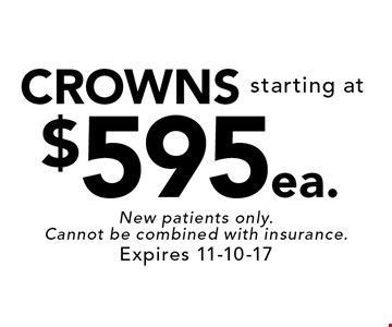 CROWNS starting at $595 ea. New patients only. Cannot be combined with insurance. Expires 11-10-17