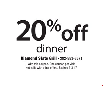 20% off dinner. With this coupon. One coupon per visit. Not valid with other offers. Expires 2-3-17.