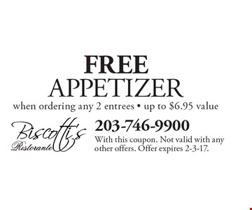 FREE APPETIZER when ordering any 2 entrees. Up to $6.95 value. With this coupon. Not valid with any other offers. Offer expires 2-3-17.
