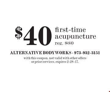 $40 first-time acupuncture. reg. $80. with this coupon. not valid with other offers or prior services. expires 2-28-17.