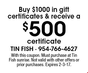 Buy $1000 in gift certificates & receive a $500 certificate. With this coupon. Must purchase at Tin Fish sunrise. Not valid with other offers or prior purchases. Expires 2-3-17.