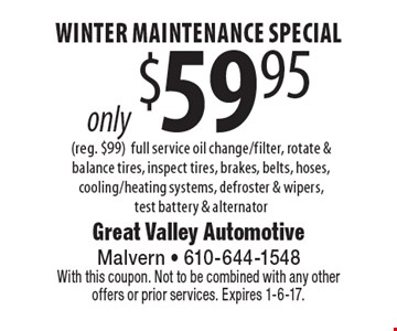 only $59.95 winter maintenance special (reg. $99)full service oil change/filter, rotate & balance tires, inspect tires, brakes, belts, hoses, cooling/heating systems, defroster & wipers, test battery & alternator. With this coupon. Not to be combined with any other offers or prior services. Expires 1-6-17.