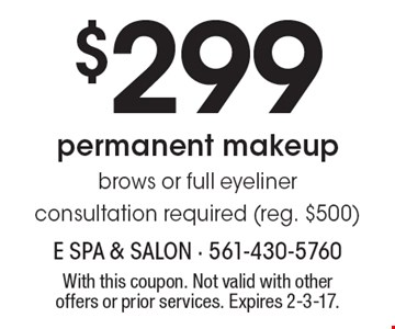 $299 permanent makeup brows or full eyeliner consultation required (reg. $500). With this coupon. Not valid with other offers or prior services. Expires 2-3-17.