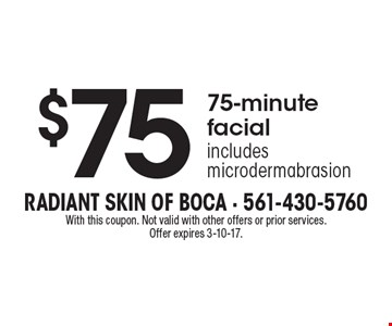 $75, 75-minute facial includes microdermabrasion. With this coupon. Not valid with other offers or prior services. Offer expires 3-10-17.