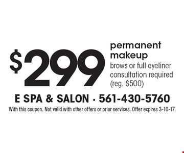 $299 permanent makeup. Brows or full eyeliner consultation required (reg. $500). With this coupon. Not valid with other offers or prior services. Offer expires 3-10-17.