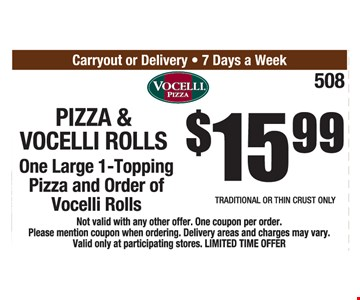 Pizza & Vocelli Rolls $15.99. One large 1-topping pizza and order of Vocelli rolls.