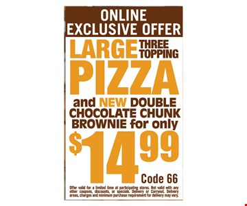 online exclusive offer large three topping pizza and new double chocolate chunk brownie for only $14.99