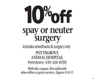 10% off spay or neuter surgery. Includes anesthesia & surgery only. With this coupon. Not valid with other offers or prior services. Expires 9-8-17.