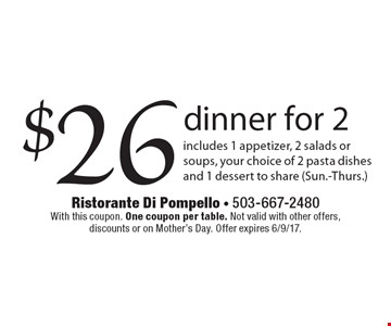 $26 dinner for 2. Includes 1 appetizer, 2 salads or soups, your choice of 2 pasta dishes and 1 dessert to share (Sun.-Thurs.). With this coupon. One coupon per table. Not valid with other offers, discounts or on Mother's Day. Offer expires 6/9/17.