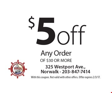 $5 off Any Order of $30 or more. With this coupon. Not valid with other offers. Offer expires 2/3/17.