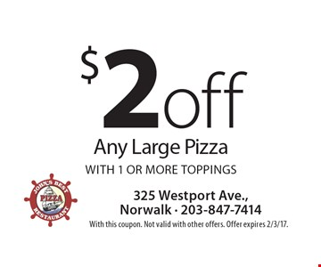$2 off Any Large Pizza With 1 or more toppings. With this coupon. Not valid with other offers. Offer expires 2/3/17.
