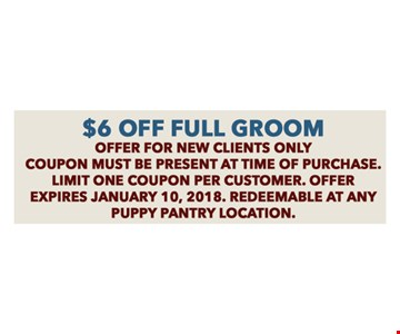$6 Off full groom offer for new clients only