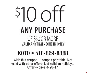 $10 off any purchase of $50 or more. Valid anytime. Dine In Only. With this coupon. 1 coupon per table. Not valid with other offers. Not valid on holidays. Offer expires 4-28-17.