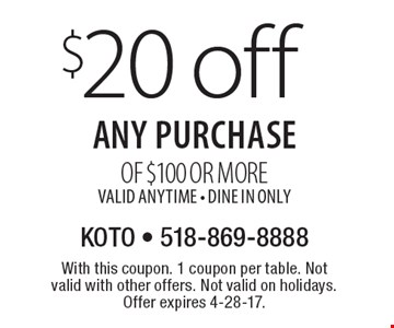 $20 off any purchase of $100 or more. Valid anytime. Dine In Only. With this coupon. 1 coupon per table. Not valid with other offers. Not valid on holidays. Offer expires 4-28-17.