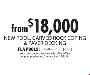from $18,000 New Pool, Carved Rock Coping & Paver Decking. With this coupon. Not valid with other offers or prior purchases. Offer expires 10/6/17.