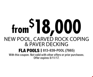 from $18,000 New Pool, Carved Rock Coping & Paver Decking. With this coupon. Not valid with other offers or prior purchases. Offer expires 8/11/17.