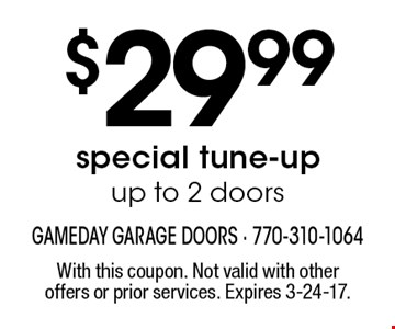 $29.99 special tune-up. Up to 2 doors. With this coupon. Not valid with other offers or prior services. Expires 3-24-17.