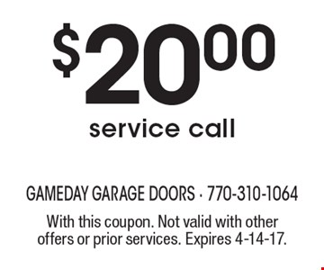 $20.00 service call. With this coupon. Not valid with other offers or prior services. Expires 4-14-17.