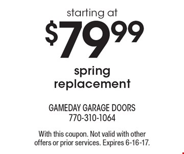 Starting at $79.99 spring replacement. With this coupon. Not valid with other offers or prior services. Expires 6-16-17.
