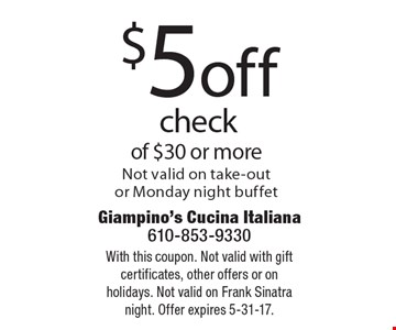 $5 off check of $30 or more. Not valid on take-out or Monday night buffet. With this coupon. Not valid with gift certificates, other offers or on holidays. Not valid on Frank Sinatra night. Offer expires 5-31-17.