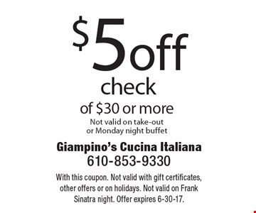 $5 off check of $30 or more Not valid on take-out or Monday night buffet. With this coupon. Not valid with gift certificates, other offers or on holidays. Not valid on Frank Sinatra night. Offer expires 6-30-17.