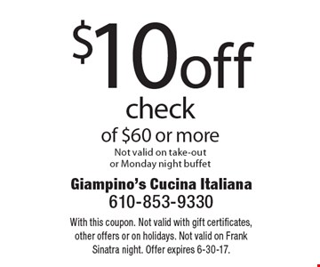 $10 off check of $60 or more Not valid on take-out or Monday night buffet. With this coupon. Not valid with gift certificates, other offers or on holidays. Not valid on Frank Sinatra night. Offer expires 6-30-17.