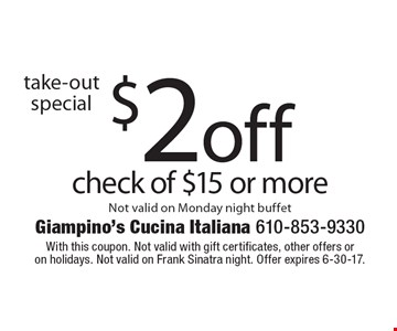 take-out special $2 off check of $15 or more Not valid on Monday night buffet. With this coupon. Not valid with gift certificates, other offers or on holidays. Not valid on Frank Sinatra night. Offer expires 6-30-17.