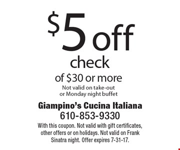 $5 off check of $30 or more. Not valid on take-out or Monday night buffet. With this coupon. Not valid with gift certificates, other offers or on holidays. Not valid on Frank Sinatra night. Offer expires 7-31-17.