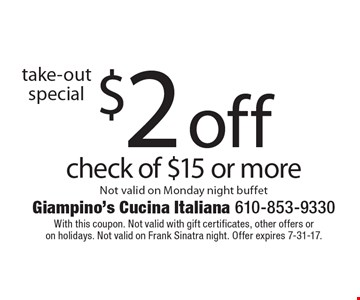 take-out special $2 off check of $15 or more. Not valid on Monday night buffet. With this coupon. Not valid with gift certificates, other offers or 