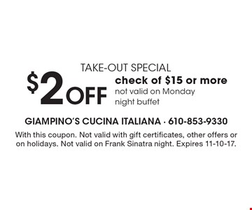 Take-out special - $2 OFF check of $15 or more. Not valid on Monday night buffet. With this coupon. Not valid with gift certificates, other offers or on holidays. Not valid on Frank Sinatra night. Expires 11-10-17.
