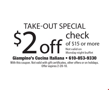 Take-out special - $2 off check of $15 or more. Not valid on Monday night buffet. With this coupon. Not valid with gift certificates, other offers or on holidays. Offer expires 2-28-18.