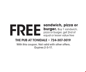 FREE sandwich, pizza or burger. Buy 1 sandwich, pizza or burger, get 2nd of equal or lesser value free. With this coupon. Not valid with other offers. Expires 2-3-17.