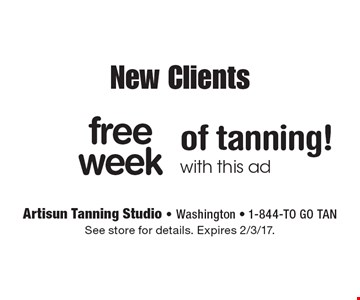 New Clients free week of tanning! with this ad. See store for details. Expires 2/3/17.