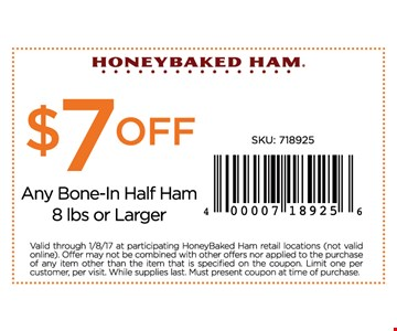 $7 Off Any Bone-In Half Ham. 8 lbs or Larger.