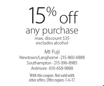 15% off any purchase. Max. discount $35. Excludes alcohol. With this coupon. Not valid with other offers. Offer expires 1-6-17.