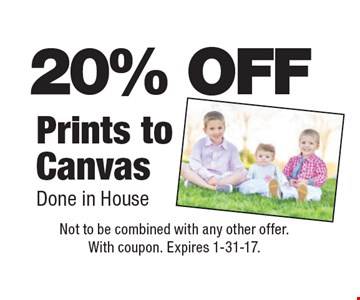 20% OFF Prints to Canvas. Done in House. Not to be combined with any other offer. With coupon. Expires 1-31-17.