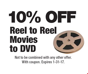 10% OFF Reel to Reel Movies to DVD. Not to be combined with any other offer. With coupon. Expires 1-31-17.