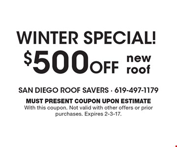WINTER SPECIAL! $500 Off new roof. MUST PRESENT COUPON UPON ESTIMATE With this coupon. Not valid with other offers or prior purchases. Expires 2-3-17.