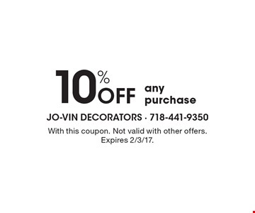 10% off any purchase. With this coupon. Not valid with other offers. Expires 2/3/17.