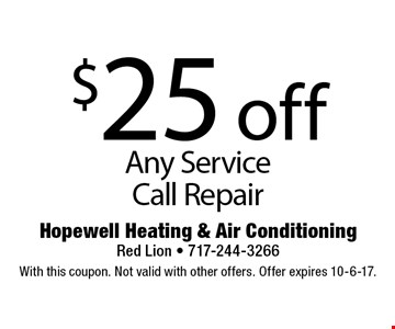 $25 off Any Service Call Repair. With this coupon. Not valid with other offers. Offer expires 10-6-17.