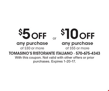 $10 OFF any purchase of $55 or more OR $5 OFF any purchase of $30 or more. With this coupon. Not valid with other offers or prior purchases. Expires 1-20-17.