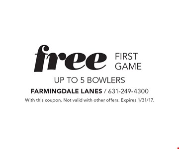 free first game UP TO 5 bowlers. With this coupon. Not valid with other offers. Expires 1/31/17.